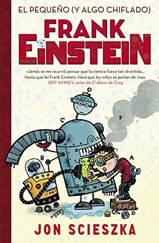 El pequeño (y algo chiflado) Frank Einstein (Serie Frank Einstein 1) (