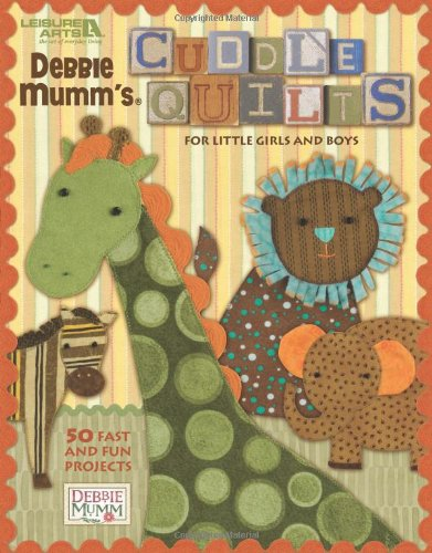 Girl Debbie Mumm (Cuddle Quilts for Little Girls and Boys (Leisure Arts #4541))
