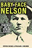 img - for Baby Face Nelson: Portrait of a Public Enemy First Edition by Nickel, Steven, Helmer, William J (2002) Hardcover book / textbook / text book