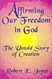 Affirming Our Freedom in God, Robert E. Joyce, 0759624631
