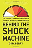 Behind the Shock Machine: The Untold Story of the Notorious Milgram Psychology Experiments