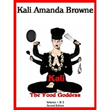 Kali, The Food Goddess: Volumes 1 & 2