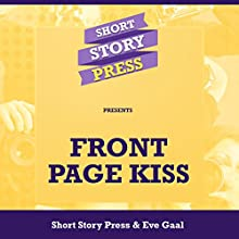 Short Story Press Presents Front Page Kiss Audiobook by Short Story Press, Eve Gaal Narrated by Scott Miller