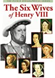 The Six Wives of Henry VIII (Pitkin Biographical Series)