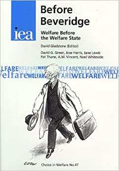 Before Beveridge - Welfare Before the Welfare State (Choice in Welfare 47)