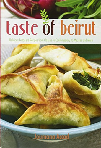 Taste of Beirut: 175+ Delicious Lebanese Recipes from Classics to Contemporary to Mezzes and More [Joumana Accad] (Tapa Blanda)