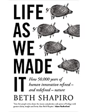 Life as We Made It: How 50,000 Years of Human Innovation Refined – and Redefined – Nature