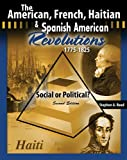 The American French Haitian and Spanish American Revolutions 1775-1825 Social or Political?, Reed, Stephen A., 0757572618