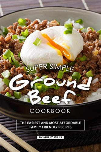 Canned Foods Recipes - Super Simple Ground Beef Cookbook: The Easiest and Most Affordable Family Friendly Recipes