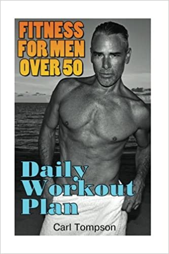 Fitness For Men Over 50 Daily Workout Plan Mens Guide Carl Tompson 9781548063610 Amazon Books