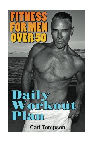 Fitness For Men Over 50: Daily Workout Plan: Mens Fitness Plan Mens Workout Guide Mens Workout Plan