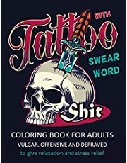 Tattoo Coloring Book for Adults with Swear Word: Vulgar, Offensive and Depraved | 54 Swearing Tattoo Designs Such As Skulls, Roses, Snakes and more, to give relaxation and stress relief