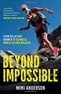Beyond Impossible From Reluctant Runner To Guinness World Record Breaker