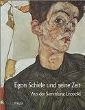 Egon Schiele und seine Zeit. Österreichische Malerei und Zeichnung von 1900 bis 1930