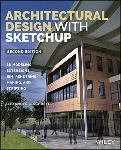 Architectural Design with SketchUp: 3D Modeling, Extensions, BIM, Rendering, Making, and Scripting (Building Energy Modeling compare prices)