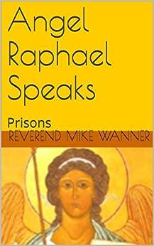 Angel Raphael Speaks: Prisons by [Wanner, Reverend Mike, Raphael, Angel]