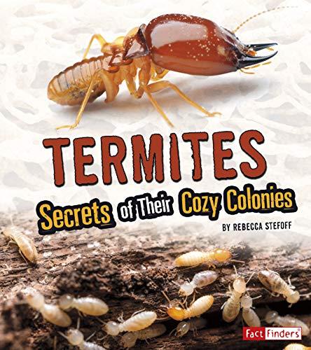 Termites: Secrets of Their Cozy Colonies (Amazing Animal Colonies)