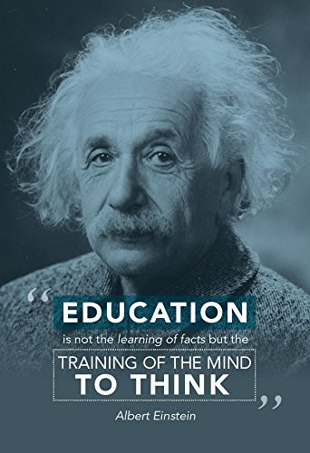 Albert Einstein Photograph - Albert Einstein Education Is Not the Learning of Facts, But the Training of the Mind To Think 13x19 Poster