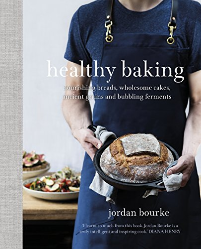 Healthy Baking: Nourishing breads, wholesome cakes, ancient grains and bubbling ferments Kindle Editon