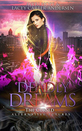 Deadly Dreams: The Cursed (Alternative Futures Book 2) by [Hope, Averi, Andersen, Lacey Carter]