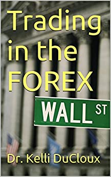 Trading in the FOREX by [DuCloux, Dr. Kelli]