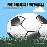 Pupi quiere ser futbolista [Pupi Wants to Be a Footballer] | María Menéndez Ponte