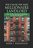 You Can Be The Next Millionaire Landlord: How To Buy Apartment Buildings So You Can Be Rich!