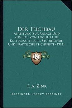 Book Der Teichbau: Anleitung Zur Anlage Und Zum Bau Von Teichen Fur Kulturingenieure, Studierende Und Praktische Teichwirte (1914)