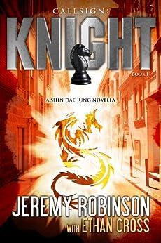 Callsign: Knight (Jack Sigler / Chess Team - Chesspocalypse Novellas Book 6) by [Robinson, Jeremy, Cross, Ethan]