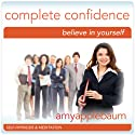Create Complete Confidence (Self-Hypnosis & Meditation): Believe in Yourself Speech by Amy Applebaum Hypnosis Narrated by Amy Applebaum Hypnosis