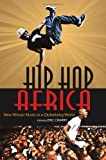 Hip Hop Africa : New African Music in a Globalizing World, , 0253003075