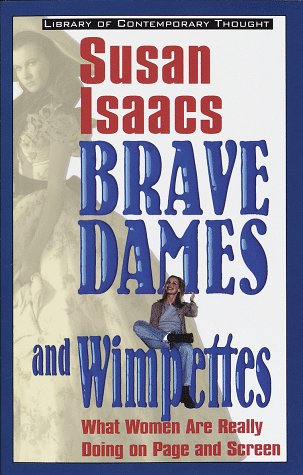 Brave Dames and Wimpettes: What Women Are Really Doing on Page and Screen (Library of Contemporary Thought)