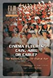 Cinema Futures : Cain, Abel or Cable?: The Screen Arts in the Digital Age, , 9053563121