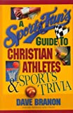 A Sports Fan's Guide to Christian Athletes and Sports Trivia, Dave Branon, 0802430848