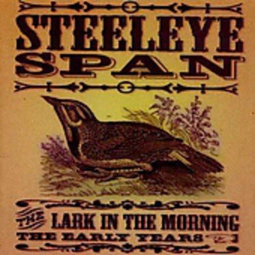 The Lark In Morning - The Early Years -  Steeleye Span (Best Of Steeleye Span)