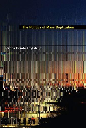 The Politics of Mass Digitization (The MIT Press) por Nanna Bonde Thylstrup