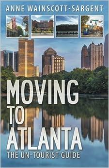 Moving To Atlanta: The Un-Tourist Guide Mobi Download Book