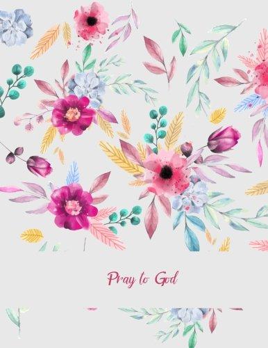 Pray to God: Beauty Pink Floral, Prayer Log, A Christian Notebook Large Print Bible 8.5