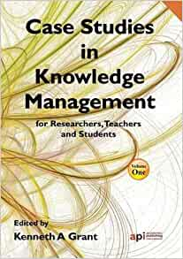 """case studies in knowledge management for researchers teachers and students Management information systems' researchers tend to use """"knowledge"""" to suggest that  effective knowledge sharing hsu's (2006) case study also advocated ."""