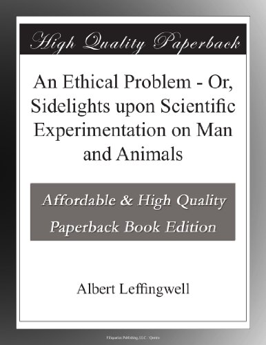 An Ethical Problem - Or, Sidelights upon Scientific Experimentation on Man and Animals