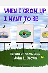 When I Grow Up I Want To Be: What Do You Want To Be When You Grow Up? Paperback