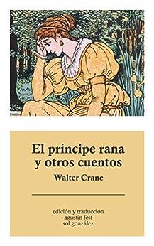 El príncipe rana y otros cuentos de [Crane, Walter]