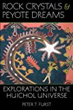 Rock Crystals and Peyote Dreams: Explorations in the Huichol Universe