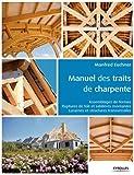 Manuel des traits de charpente: Assemblages de fermes - Ruptures de toit et sablières montantes - Lucarnes et structures transversales