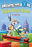 Build, Dogs, Build: A Tall Tail (I Can Read Level 1)