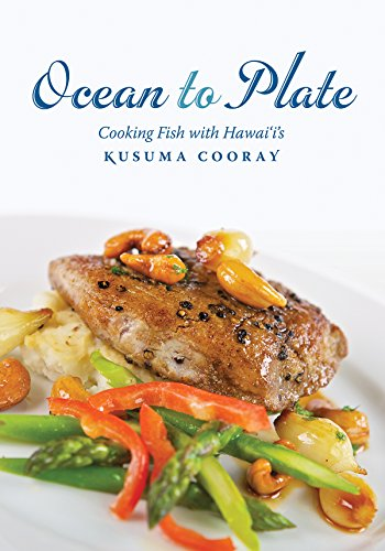 Ocean to Plate: Cooking Fish with Hawai'i's Kusuma Cooray (Latitude 20 Book) by Chef Kusuma Cooray