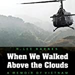 When We Walked Above the Clouds: A Memoir of Vietnam | H Lee Barnes