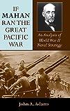 If Mahan Ran the Great Pacific War: An Analysis of World War II Naval Strategy