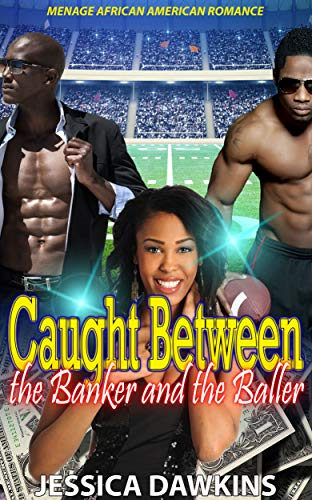 Search : Caught Between the Banker and the Baller: Menage African American Romance