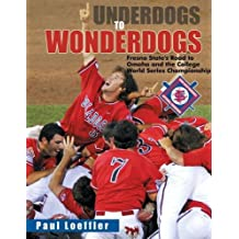 Underdogs to Wonderdogs: Fresno State's Road to Omaha and the College World Series Championship